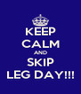 KEEP CALM AND SKIP LEG DAY!!! - Personalised Poster A4 size