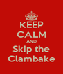 KEEP CALM AND Skip the Clambake - Personalised Poster A4 size