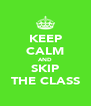 KEEP CALM AND SKIP THE CLASS - Personalised Poster A4 size