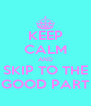 KEEP CALM AND SKIP TO THE GOOD PART - Personalised Poster A4 size