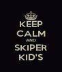 KEEP CALM AND SKIPER KID'S - Personalised Poster A4 size