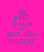 KEEP CALM AND  SKIT JOU BISCUIT - Personalised Poster A4 size