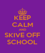 KEEP CALM AND SKIVE OFF SCHOOL - Personalised Poster A4 size