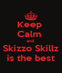Keep  Calm  and  Skizzo Skillz is the best - Personalised Poster A4 size