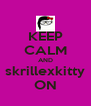 KEEP CALM AND skrillexkitty ON - Personalised Poster A4 size