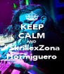 KEEP CALM AND #SkrillexZona Hormiguero - Personalised Poster A4 size