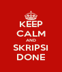 KEEP CALM AND SKRIPSI DONE - Personalised Poster A4 size