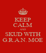 KEEP CALM AND SKUD WITH G.R.A.N. MOE - Personalised Poster A4 size