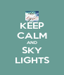 KEEP CALM AND SKY LIGHTS - Personalised Poster A4 size