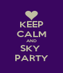 KEEP CALM AND SKY  PARTY - Personalised Poster A4 size