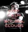 KEEP CALM AND SKY, SEA, CLOUDS - Personalised Poster A4 size