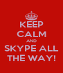 KEEP CALM AND SKYPE ALL THE WAY! - Personalised Poster A4 size