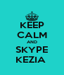 KEEP CALM AND SKYPE KEZIA  - Personalised Poster A4 size