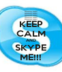 KEEP CALM AND SKYPE ME!!! - Personalised Poster A4 size