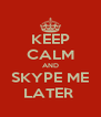 KEEP CALM AND SKYPE ME LATER  - Personalised Poster A4 size