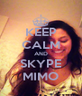 KEEP CALM AND SKYPE MIMO - Personalised Poster A4 size