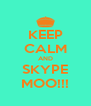 KEEP CALM AND SKYPE MOO!!! - Personalised Poster A4 size