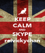 KEEP CALM AND SKYPE reivickychan - Personalised Poster A4 size