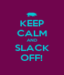 KEEP CALM AND SLACK OFF! - Personalised Poster A4 size