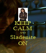 KEEP CALM AND Sladenite ON - Personalised Poster A4 size