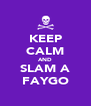 KEEP CALM AND SLAM A FAYGO - Personalised Poster A4 size