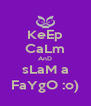 KeEp CaLm AnD sLaM a FaYgO :o) - Personalised Poster A4 size