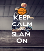 KEEP CALM AND SLAM  ON - Personalised Poster A4 size