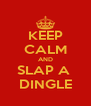 KEEP CALM AND SLAP A  DINGLE - Personalised Poster A4 size