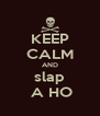 KEEP CALM AND slap  A HO - Personalised Poster A4 size