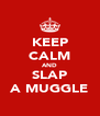 KEEP CALM AND SLAP A MUGGLE - Personalised Poster A4 size