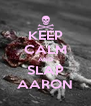 KEEP CALM AND SLAP AARON - Personalised Poster A4 size