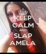 KEEP CALM AND SLAP AMELA - Personalised Poster A4 size