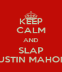 KEEP CALM AND SLAP AUSTIN MAHONE - Personalised Poster A4 size