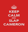 KEEP CALM AND SLAP CAMERON - Personalised Poster A4 size