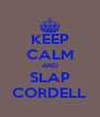 KEEP CALM AND SLAP CORDELL - Personalised Poster A4 size