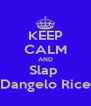 KEEP CALM AND Slap  Dangelo Rice - Personalised Poster A4 size