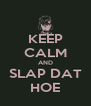 KEEP CALM AND SLAP DAT HOE - Personalised Poster A4 size
