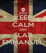 KEEP CALM AND SLAP EMMANUEL - Personalised Poster A4 size