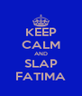 KEEP CALM AND SLAP FATIMA - Personalised Poster A4 size