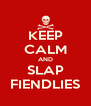KEEP CALM AND SLAP FIENDLIES - Personalised Poster A4 size
