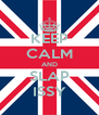 KEEP CALM AND SLAP ISSY - Personalised Poster A4 size