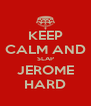 KEEP CALM AND SLAP JEROME HARD - Personalised Poster A4 size