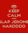 KEEP CALM AND SLAP JEROME HARDDDD - Personalised Poster A4 size