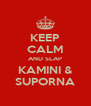 KEEP CALM AND SLAP KAMINI & SUPORNA - Personalised Poster A4 size
