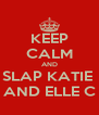 KEEP CALM AND SLAP KATIE  AND ELLE C - Personalised Poster A4 size