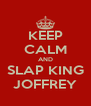 KEEP CALM AND SLAP KING JOFFREY - Personalised Poster A4 size