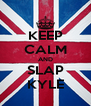 KEEP CALM AND SLAP KYLE - Personalised Poster A4 size