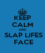 KEEP CALM AND  SLAP LIFES  FACE - Personalised Poster A4 size