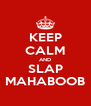 KEEP CALM AND SLAP MAHABOOB - Personalised Poster A4 size
