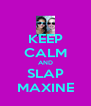 KEEP CALM AND SLAP MAXINE - Personalised Poster A4 size